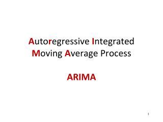 A uto r egressive  I ntegrated  M oving  A verage Process ARIMA