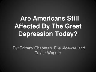 Are Americans Still Affected By The Great Depression Today?