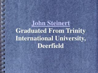 John Steinert Graduated From Trinity International University, Deerfield