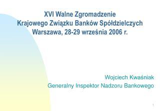 XVI Walne Zgromadzenie Krajowego Związku Banków Spółdzielczych Warszawa, 28-29 września 2006 r.