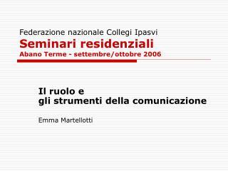 Federazione nazionale Collegi Ipasvi Seminari residenziali  Abano Terme - settembre/ottobre 2006