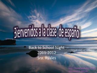 Back to School Night 2011-2012                Sra. Ryales