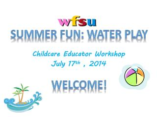 Childcare Educator Workshop July 17 th  , 2014