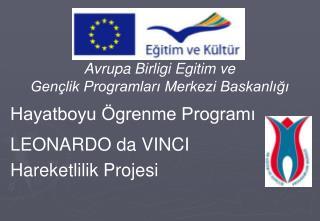 Avrupa Birligi Egitim ve Gençlik Programları Merkezi Baskanlığı Hayatboyu Ögrenme Programı