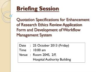 Date	:	25 October 2013 (Friday) Time	:	10:00 am Venue	:	Room 204S,  2/F,