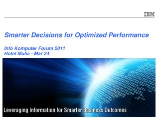 Smarter Decisions for Optimized Performance Info Komputer Forum 2011 Hotel Mulia - Mar 24