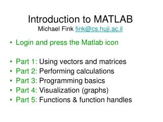 Introduction to MATLAB Michael Fink  fink@cs.huji.ac.il