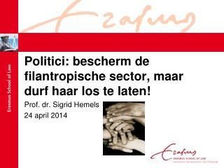 Politici: bescherm de filantropische sector, maar durf haar los te laten! Prof. dr. Sigrid Hemels