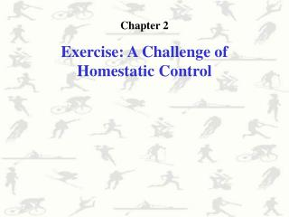 Chapter 2 E xercise : A Challenge of Homestatic Control