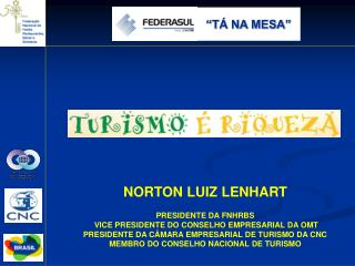 NORTON LUIZ LENHART   PRESIDENTE DA FNHRBS  VICE PRESIDENTE DO CONSELHO EMPRESARIAL DA OMT PRESIDENTE DA C MARA EMPRESAR