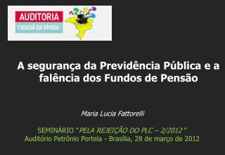 """Maria Lucia Fattorelli SEMINÁRIO """" PELA REJEIÇÃO DO PLC – 2/2012  """""""
