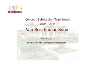 Concept-Beleidsplan Tegenbosch  2008 � 2011 Van Bosch naar Boom