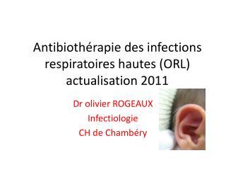 Antibiothérapie des infections respiratoires hautes (ORL) actualisation 2011