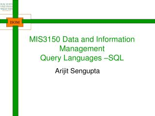 MIS3150 Data and Information Management Query Languages –SQL