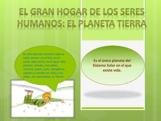 El gran hogar de los  Seres humanos:  El planeta tierra