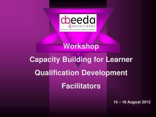Workshop Capacity Building for Learner Qualification Development Facilitators