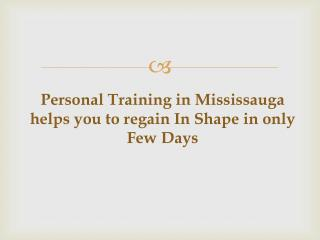 Personal Training in Mississauga helps you to regain In Shap