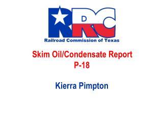 Railroad  Commission of Texas Skim Oil/Condensate Report P-18 Kierra Pimpton