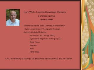 Gary Wells, Licensed Massage Therapist 642 Chelsea Drive (919) 721-2433