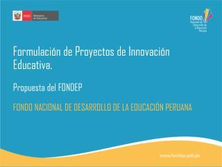 Formulación de Proyectos de Innovación Educativa. Propuesta del FONDEP