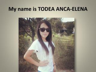 My name is TODEA ANCA-ELENA