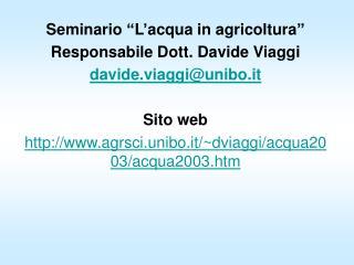 """Seminario """"L'acqua in agricoltura"""" Responsabile Dott. Davide Viaggi davide.viaggi@unibo.it"""