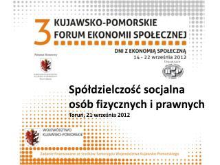 Spółdzielczość socjalna osób fizycznych i prawnych Toruń, 21 września 2012
