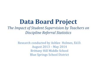 Research conducted by Ashlee  Holmes, Ed.D. August 2013 – May 2014 Brittany Hill Middle School