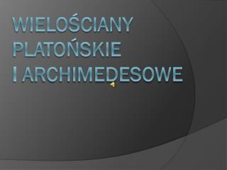Wielościany platońskie              i archimedesowe