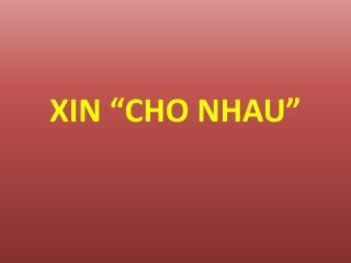 "XIN ""CHO NHAU"""