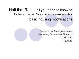 Presented by Angela Vanderpoel Community Occupational Therapist 28.09.10 15.11.10