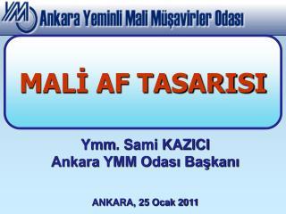 Ymm . Sami KAZICI Ankara YMM Odası Başkanı ANKARA, 25 Ocak 2011