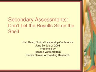 Secondary Assessments: Don t Let the Results Sit on the Shelf