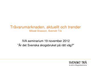 Trävarumarknaden, aktuellt och trender Mikael Eliasson, Svenskt Trä