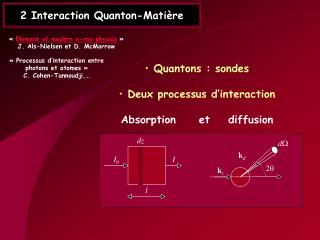2 Interaction Quanton-Mati re