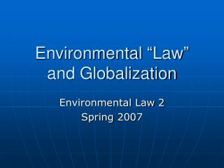 "Environmental ""Law"" and Globalization"