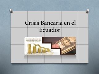 Crisis  Bancaria en el  Ecuador