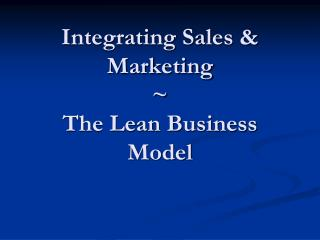 Integrating Sales & Marketing ~ The Lean Business Model