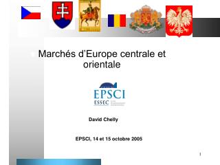 Marchés d'Europe centrale et orientale David Chelly EPSCI, 14 et 15 octobre 2005
