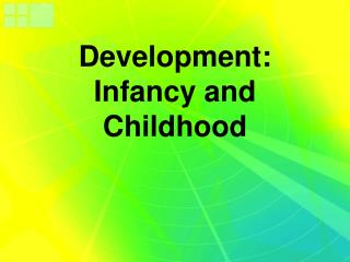 Development: Infancy and Childhood