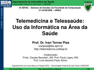 Prof. Dr. Ivan Torres Pisa ivanpisa@dis.epm.br telemedicina.unifesp.br Colaboração: