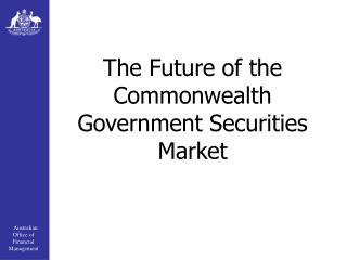 The Future of the Commonwealth Government Securities Market