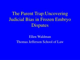 The Parent Trap:Uncovering Judicial Bias in Frozen Embryo Disputes