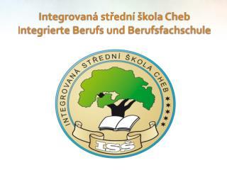 Integrovaná střední škola Cheb  Integrierte Berufs und Berufsfachschule