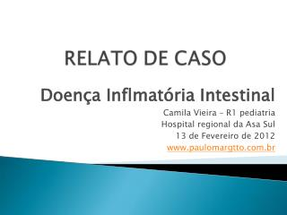 Doen�a Inflmat�ria Intestinal Camila Vieira � R1 pediatria Hospital regional da Asa Sul