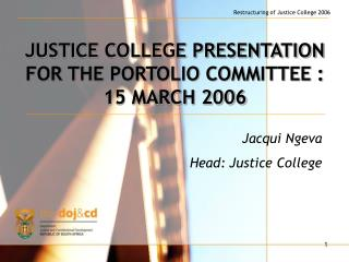JUSTICE COLLEGE PRESENTATION FOR THE PORTOLIO COMMITTEE : 15 MARCH 2006