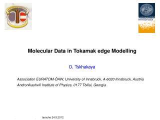 Molecular Data in Tokamak edge Modelling D. Tskhakaya
