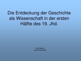 Die Entdeckung der Geschichte als Wissenschaft in der ersten Hälfte des 19. Jhd.