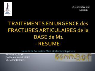 TRAITEMENTS EN URGENCE des FRACTURES ARTICULAIRES de la BASE de M1 - RESUME-