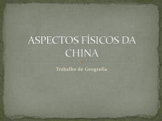 ASPECTOS FÍSICOS DA CHINA